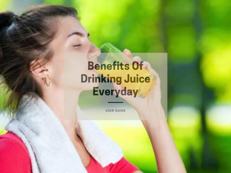 Benefits Of Drinking Juice Everyday