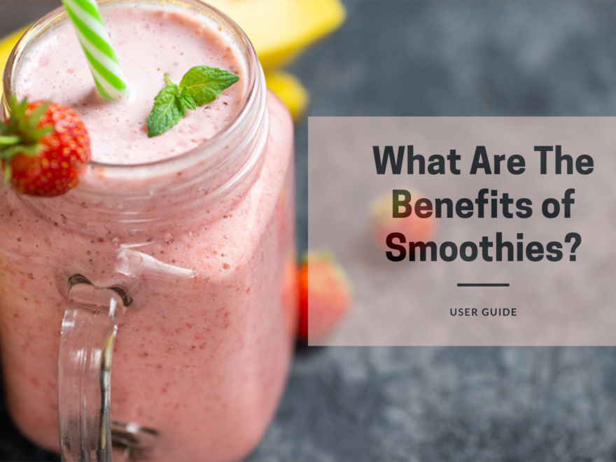 What Are The Benefits of Smoothies?