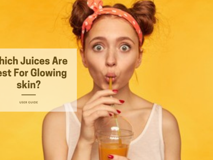 Which Juices Are Best For Glowing skin?
