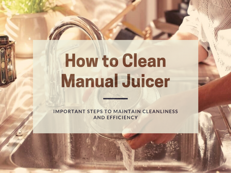 How to Clean Manual Juicer