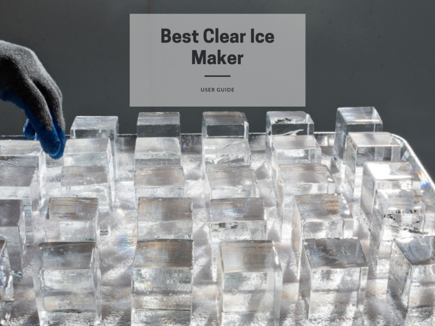 Best Clear Ice Maker