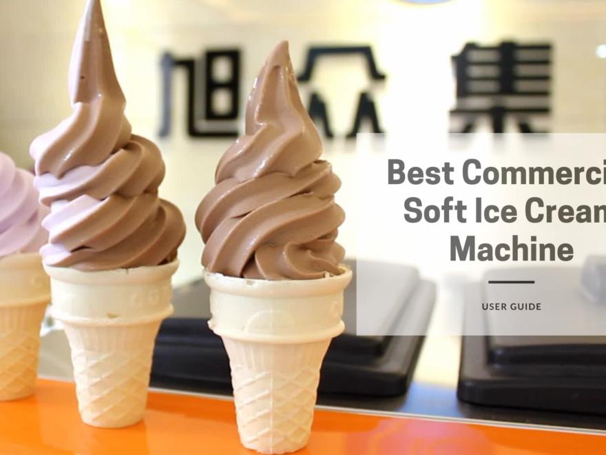 Best Commercial Soft Ice Cream Machine